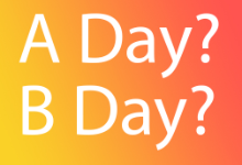 A day or B day?