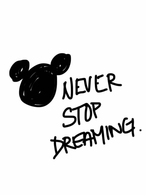 Mickey Mouse Quote: Never Stop Dreaming